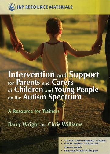 Intervention and Support for Parents and Carers of Children and Young People on the Autism Spectrum: A Resource for Trainers (Paperback)