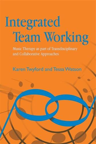 Integrated Team Working: Music Therapy as Part of Transdisciplinary and Collaborative Approaches (Paperback)
