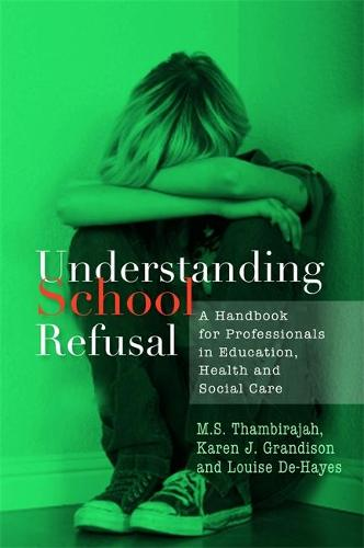 Understanding School Refusal: A Handbook for Professionals in Education, Health and Social Care (Paperback)
