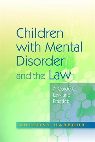Children with Mental Disorder and the Law: A Guide to Law and Practice (Paperback)