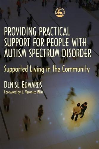 Providing Practical Support for People with Autism Spectrum Disorder: Supported Living in the Community (Paperback)