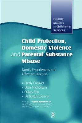 Child Protection, Domestic Violence and Parental Substance Misuse: Family Experiences and Effective Practice - Quality Matters in Childrens Services (Paperback)