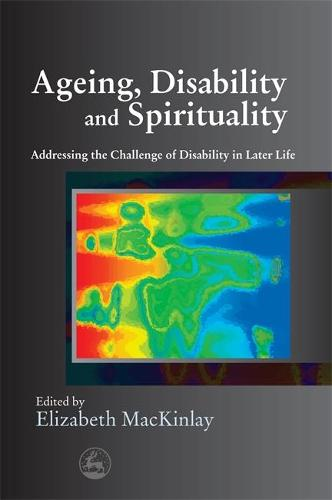 Ageing, Disability and Spirituality: Addressing the Challenge of Disability in Later Life (Paperback)