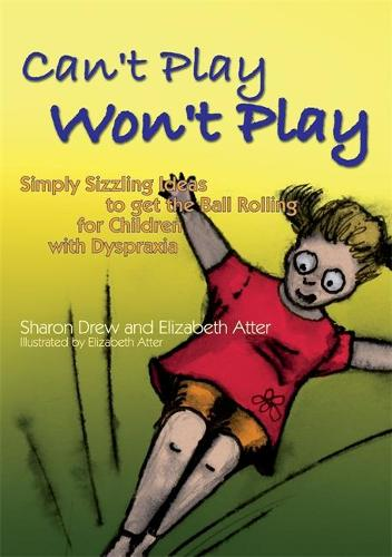 Can't Play Won't Play: Simply Sizzling Ideas to Get the Ball Rolling for Children with Dyspraxia (Paperback)