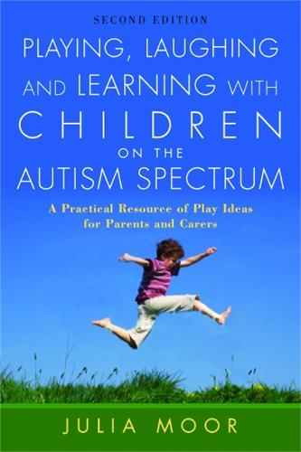 Playing, Laughing and Learning with Children on the Autism Spectrum: A Practical Resource of Play Ideas for Parents and Carers Second Edition (Paperback)