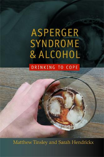 Asperger Syndrome and Alcohol: Drinking to Cope? (Paperback)