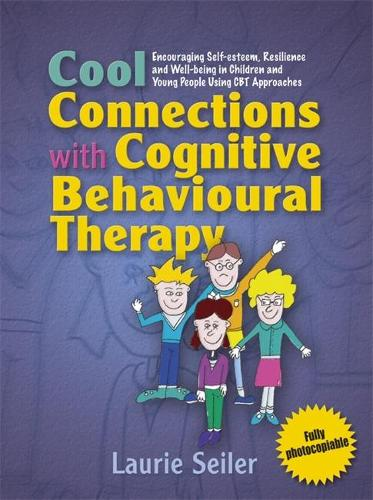 Cool Connections with Cognitive Behavioural Therapy: Encouraging Self-Esteem, Resilience and Well-Being in Children and Young People Using CBT Approaches (Paperback)