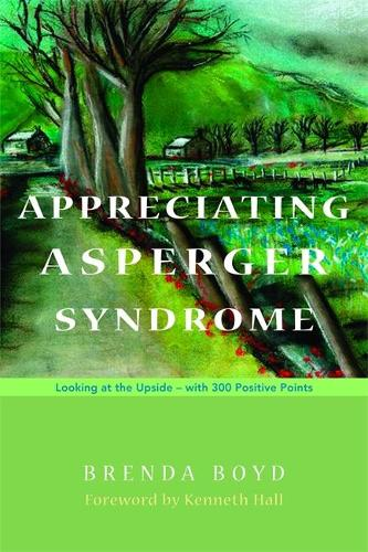 Appreciating Asperger Syndrome: Looking at the Upside - with 300 Positive Points (Paperback)