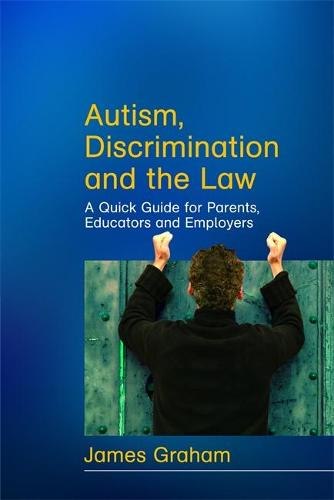 Autism, Discrimination and the Law: A Quick Guide for Parents, Educators and Employers (Paperback)