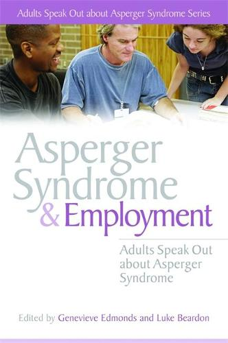 Asperger Syndrome and Employment: Adults Speak out About Asperger Syndrome (Paperback)
