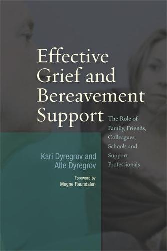 Effective Grief and Bereavement Support: The Role of Family, Friends, Colleagues, Schools and Support Professionals (Paperback)