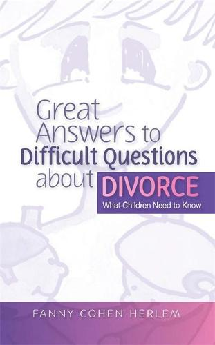 Great Answers to Difficult Questions about Divorce: What Children Need to Know (Paperback)