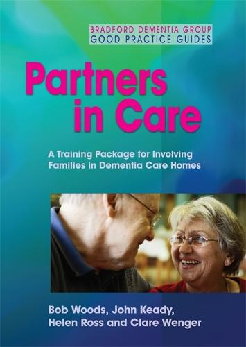 Partners in Care: A Training Package for Involving Families in Dementia Care Homes - University of Bradford Dementia Good Practice Guides (DVD video)