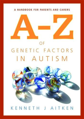 An A-Z of Genetic Factors in Autism: A Handbook for Parents and Carers (Paperback)