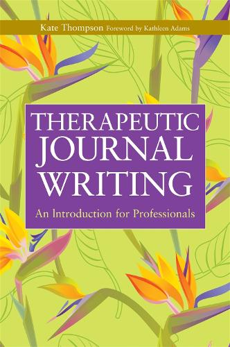 Therapeutic Journal Writing: An Introduction for Professionals - Writing for Therapy or Personal Development (Paperback)