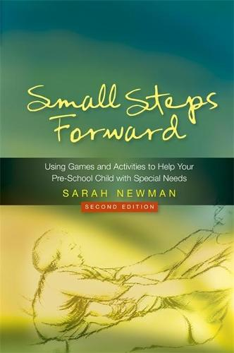 Small Steps Forward: Using Games and Activities to Help Your Pre-School Child with Special Needs (Paperback)