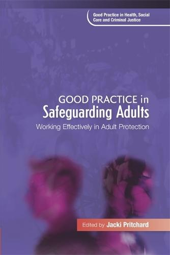 Good Practice in Safeguarding Adults: Working Effectively in Adult Protection - Good Practice in Health, Social Care and Criminal Justice (Paperback)