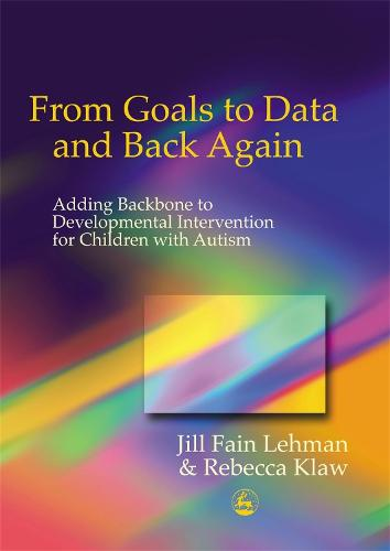 From Goals to Data and Back Again: Adding Backbone to Developmental Intervention for Children with Autism (Paperback)