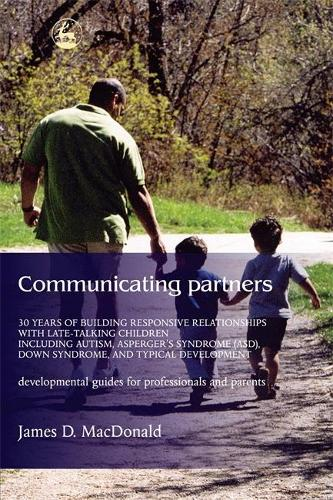 Communicating Partners: 30 Years of Building Responsive Relationships with Late Talking Children Including Autism, Asperger's Syndrome (Asd), Down Syndrome, and Typical Devel (Paperback)