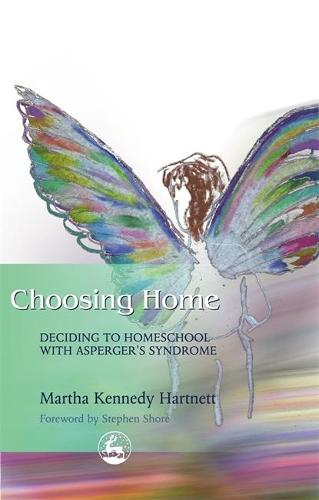 Choosing Home: Deciding to Homeschool with Asperger's Syndrome (Paperback)