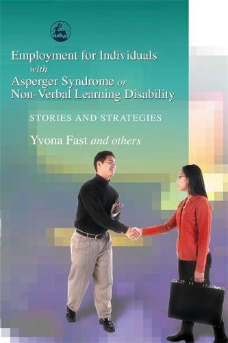 Employment for Individuals with Asperger Syndrome or Non-Verbal Learning Disability: Stories and Strategies (Paperback)