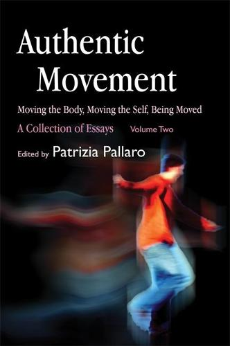 Authentic Movement: Moving the Body, Moving the Self, Being Moved: A Collection of Essays - Volume Two (Paperback)