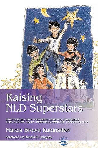 Raising NLD Superstars: What Families with Nonverbal Learning Disabilities Need to Know About Nurturing Confident, Competent Kids (Paperback)