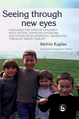 Seeing Through New Eyes: Changing the Lives of Children with Autism, Asperger Syndrome and Other Developmental Disabilities Through Vision Therapy (Paperback)