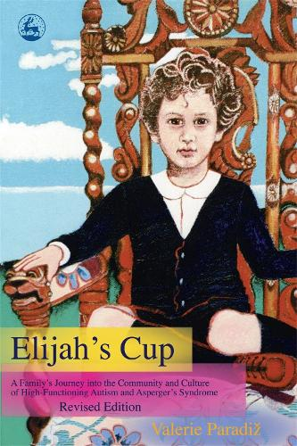 Elijah's Cup: A Family's Journey into the Community and Culture of High-Functioning Autism and Asperger's Syndrome (Revised Edition) (Paperback)