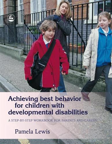 Achieving Best Behavior for Children with Developmental Disabilities: A Step-by-Step Workbook for Parents and Carers (Paperback)