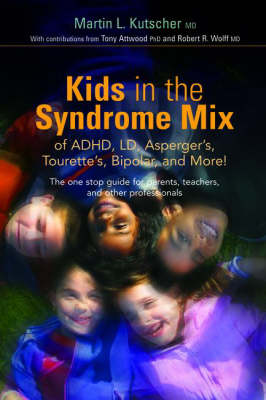 Kids in the Syndrome Mix of ADHD, LD, Asperger's, Tourette's, Bipolar, and More!: The One Stop Guide for Parents, Teachers, and Other Professionals (Paperback)