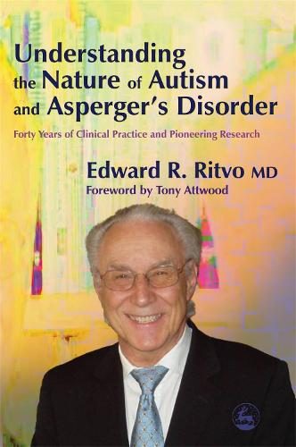 Understanding the Nature of Autism and Asperger's Disorder: Forty Years of Clinical Practice and Pioneering Research (Paperback)