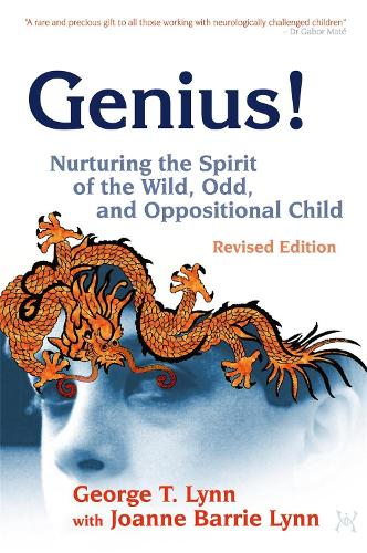 Genius!: Nurturing the Spirit of the Wild, Odd, and Oppositional Child - (Paperback)