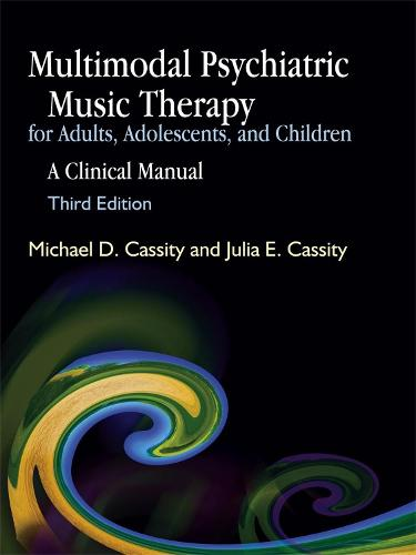 Multimodal Psychiatric Music Therapy for Adults, Adolescents, and Children: A Clinical Manual Third Edition (Paperback)