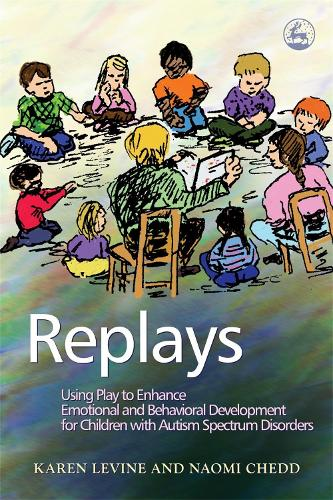 Replays: Using Play to Enhance Emotional and Behavioural Development for Children with Autism Spectrum Disorders (Paperback)