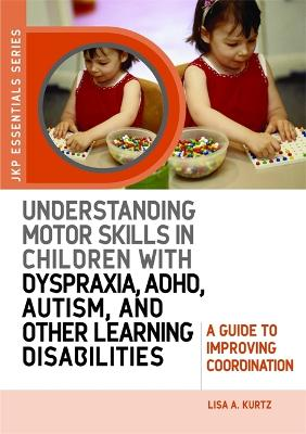 Understanding Motor Skills in Children with Dyspraxia, ADHD, Autism, and Other Learning Disabilities: A Guide to Improving Coordination - Jkp Essentials (Paperback)