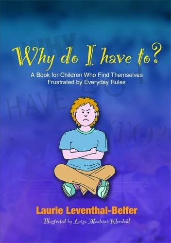 Why Do I Have To?: A Book for Children Who Find Themselves Frustrated by Everyday Rules (Paperback)