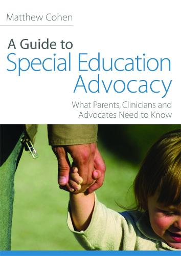 A Guide to Special Education Advocacy: What Parents, Clinicians and Advocates Need to Know (Paperback)