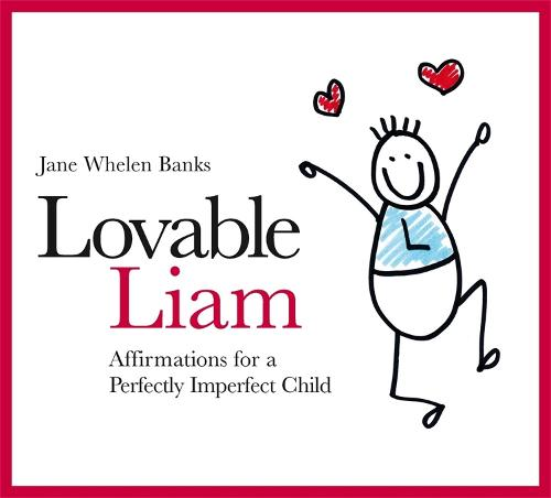 Lovable Liam: Affirmations for a Perfectly Imperfect Child (Hardback)
