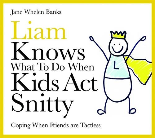 Liam Knows What To Do When Kids Act Snitty: Coping When Friends are Tactless (Hardback)