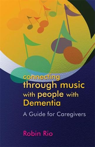 Connecting through Music with People with Dementia: A Guide for Caregivers (Paperback)