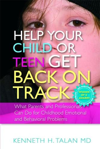 Help your Child or Teen Get Back On Track: What Parents and Professionals Can Do for Childhood Emotional and Behavioral Problems (Paperback)
