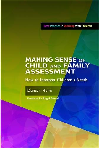 Making Sense of Child and Family Assessment: How to Interpret Children's Needs - Best Practice in Working with Children (Paperback)