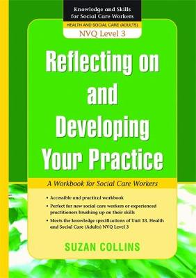Reflecting On and Developing Your Practice: A Workbook for Social Care Workers - Knowledge and Skills for Social Care Workers (Paperback)