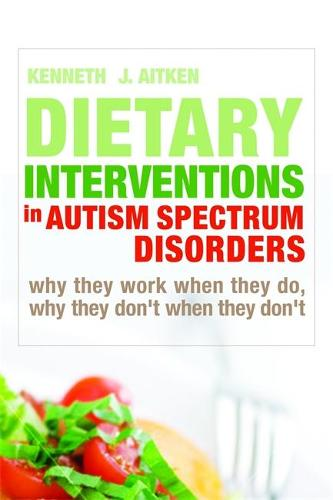 Dietary Interventions in Autism Spectrum Disorders: Why They Work When They Do, Why They Don't When They Don'T (Hardback)