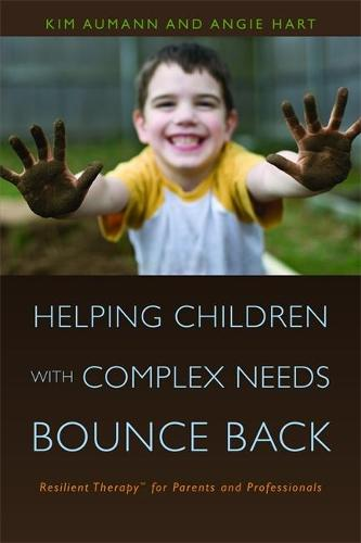 Helping Children with Complex Needs Bounce Back: Resilient Therapytm for Parents and Professionals (Paperback)