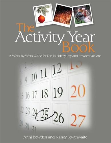 The Activity Year Book: A Week by Week Guide for Use in Elderly Day and Residential Care (Paperback)