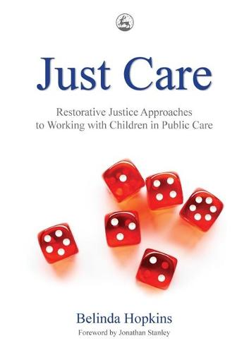 Just Care: Restorative Justice Approaches to Working with Children in Public Care (Paperback)