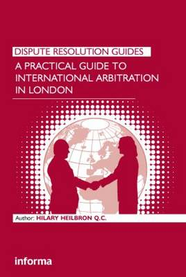 A Practical Guide to International Arbitration in London - Dispute Resolution Guides (Hardback)