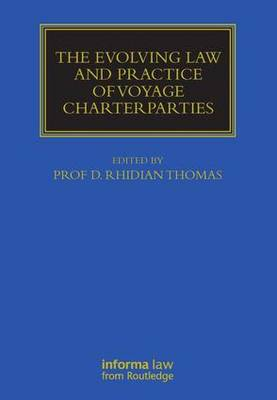 The Evolving Law and Practice of Voyage Charterparties - Maritime and Transport Law Library (Hardback)